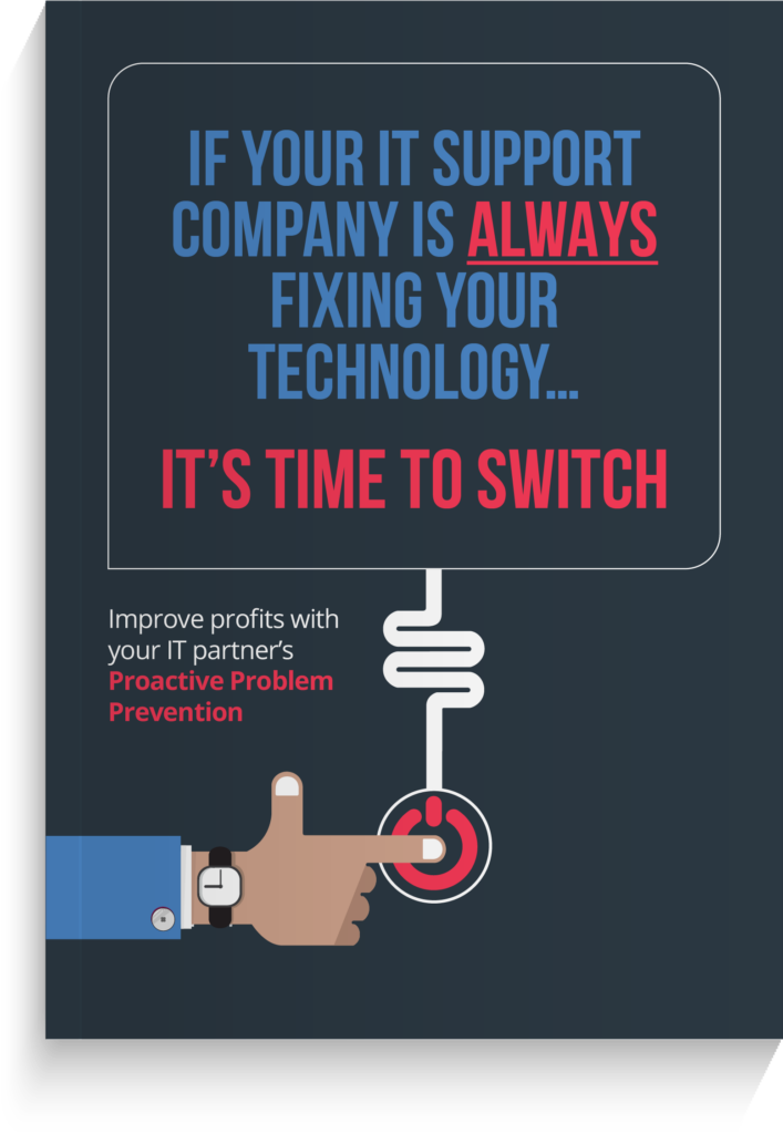 If your IT support company is ALWAYS fixing your technology… it's time to switch
