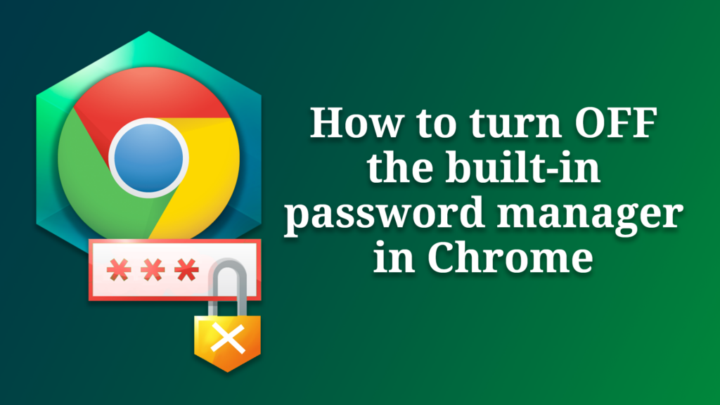 How to turn off the built-in password manager in Chrome