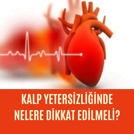 Kalp yetersizliğinde nelere dikkat edilmeli?