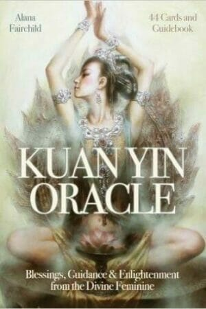 KWAN YIN ORACLE BY ALANA FAIRCHILD