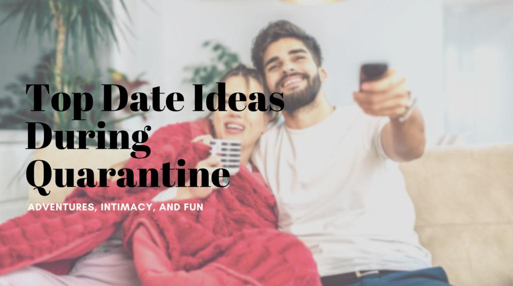 Top Date Ideas During Quarantine