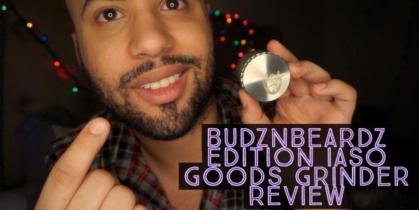 Budznbeardz Edition Iaso Goods Stainless Steel Grinder Review
