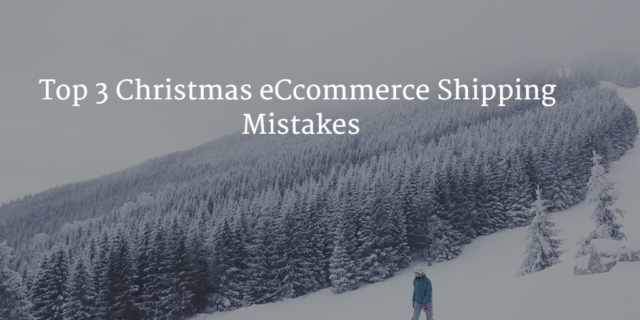 Top 3 Christmas eCommerce Shipping Mistakes
