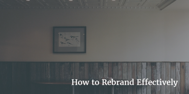 How to Rebrand Effectively