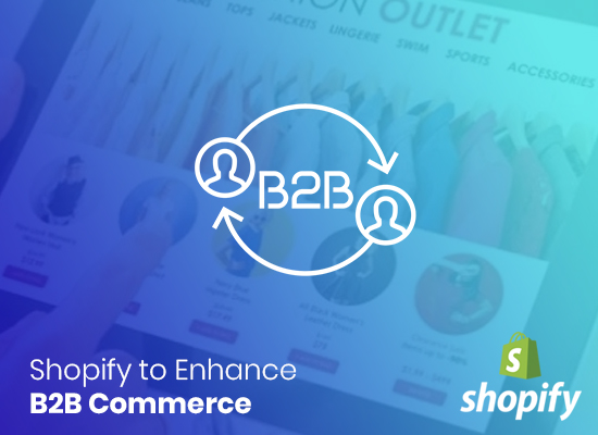 Shopify to Enhance B2B Commerce