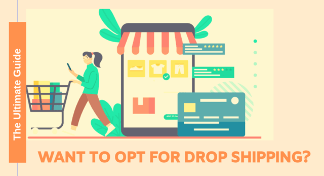 Want to Opt For Dropshipping? The Ultimate Guide