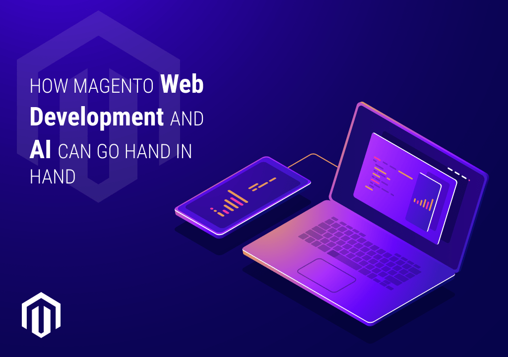 Magento Web Development And AI Can Go Hand In Hand