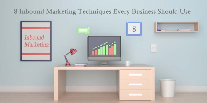 8 Inbound Marketing Techniques Every Business Should Use