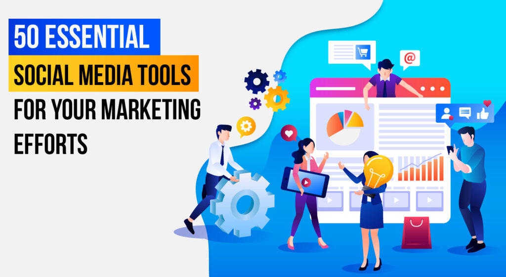 50 Essential Social Media Tools for Your Marketing Efforts
