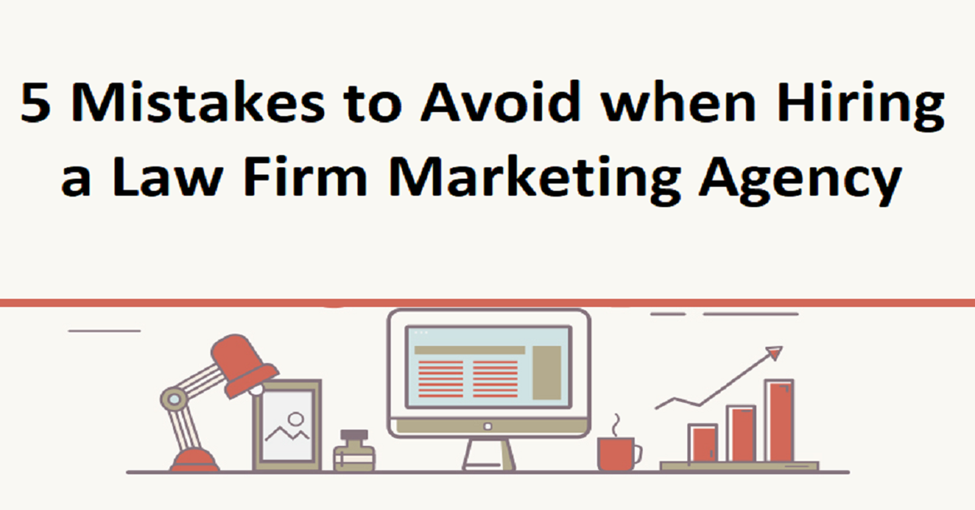 5 Mistakes to Avoid when Hiring a Law Firm Marketing Agency
