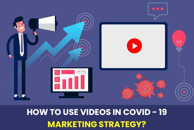 How To Use Videos In COVID-19 Marketing Strategy