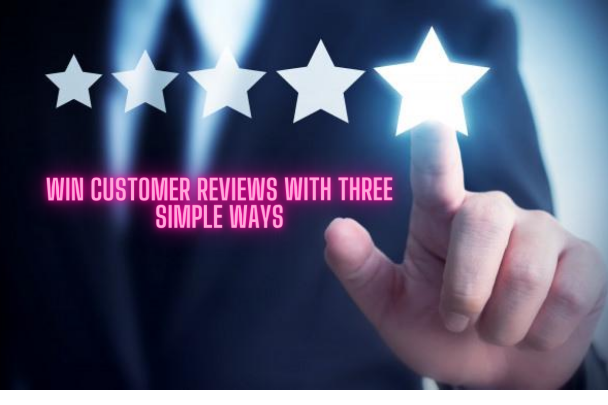 Win Customer Reviews in Three Simple Ways