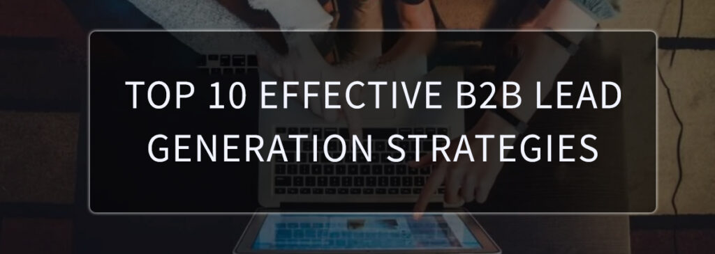 Top 10 Effective B2B Lead Generation Strategies
