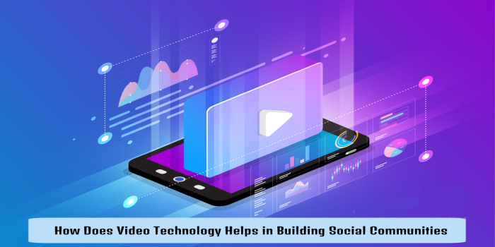 How Does Video Technology Help in Building Social Communities?