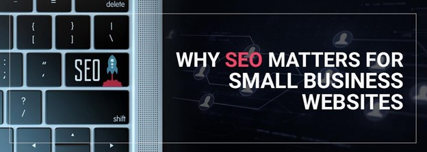 Why SEO Matters for Small Business Websites