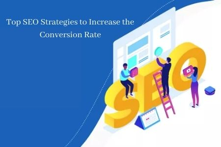 Top SEO Strategies to Increase Conversion Rate