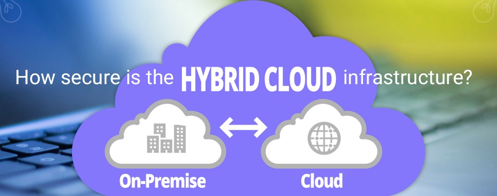 How secure is the hybrid cloud infrastructure?