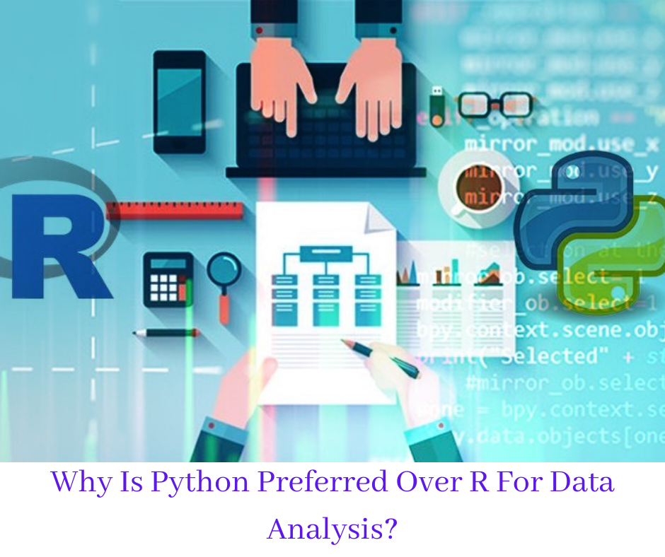 Why Is Python Preferred Over R For Data Analysis_