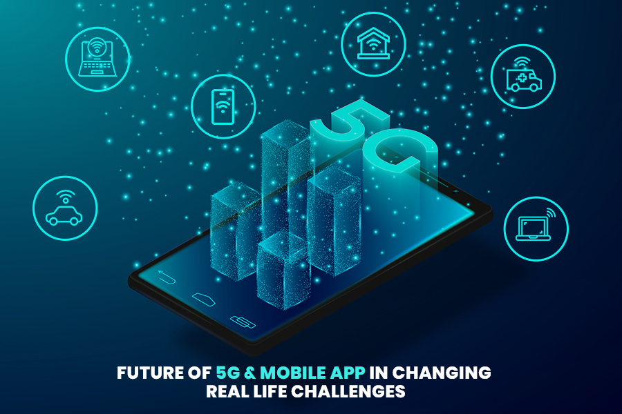 How Will 5G & Mobile Apps Resolve Real-Life Challenges