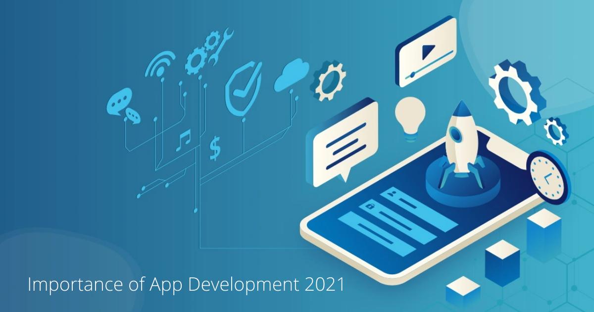 Importance of App Development 2021