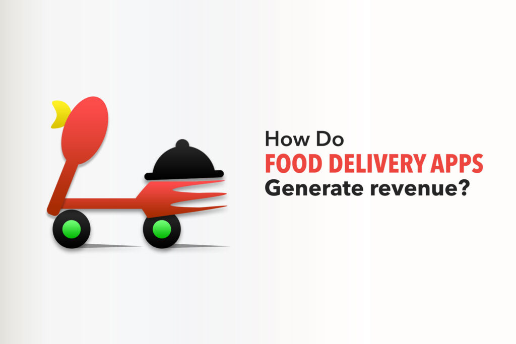 How Food Delivery Apps Generate Revenue