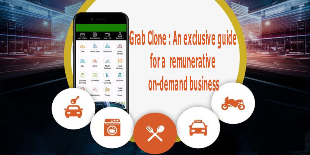 Grab Clone: An exclusive guide for a remunerative on-demand business