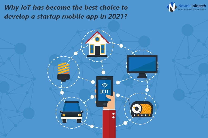 Why IoT has become the best choice to develop a startup mobile app in 2021