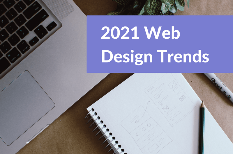 Top Web Design Trends To Inspire Your 2021 Strategy