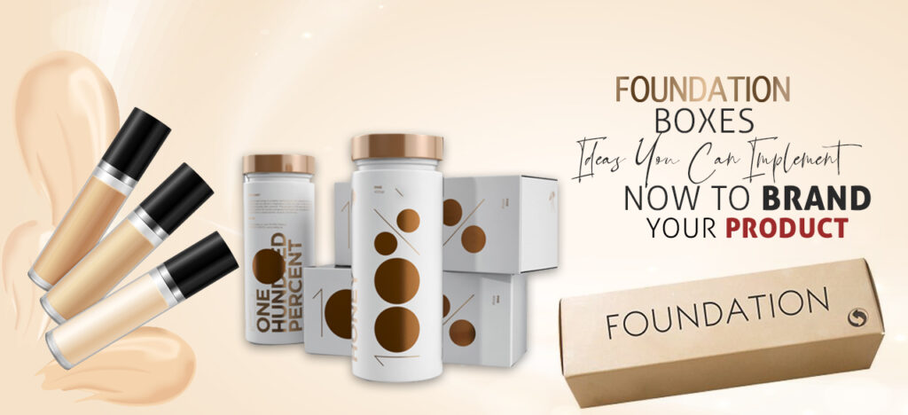 Foundation Boxes Ideas You Can Implement Now To Brand Your Product