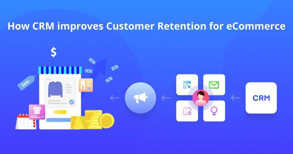 How CRM improves Customer Retention for eCommerce