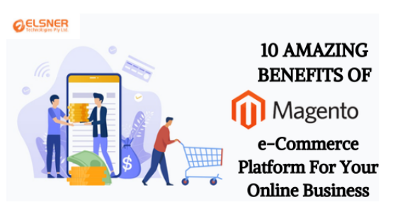10 Amazing Benefits of Magento eCommerce Platform For Your Online Business