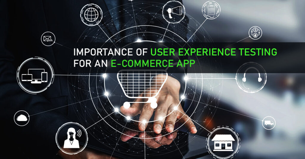 Importance of User Experience testing for an eCommerce app