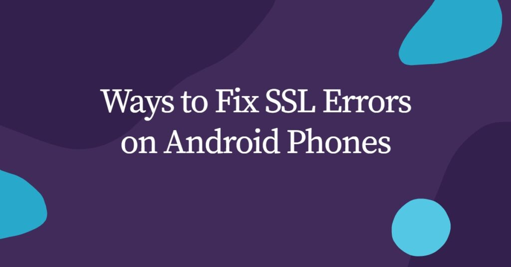 How to Fix SSL Errors on Android Phones