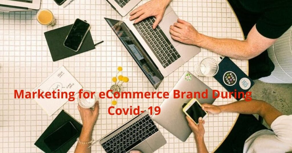 Top Ways for Marketing Your eCommerce Brand During a Global Covid-19 Pandemic