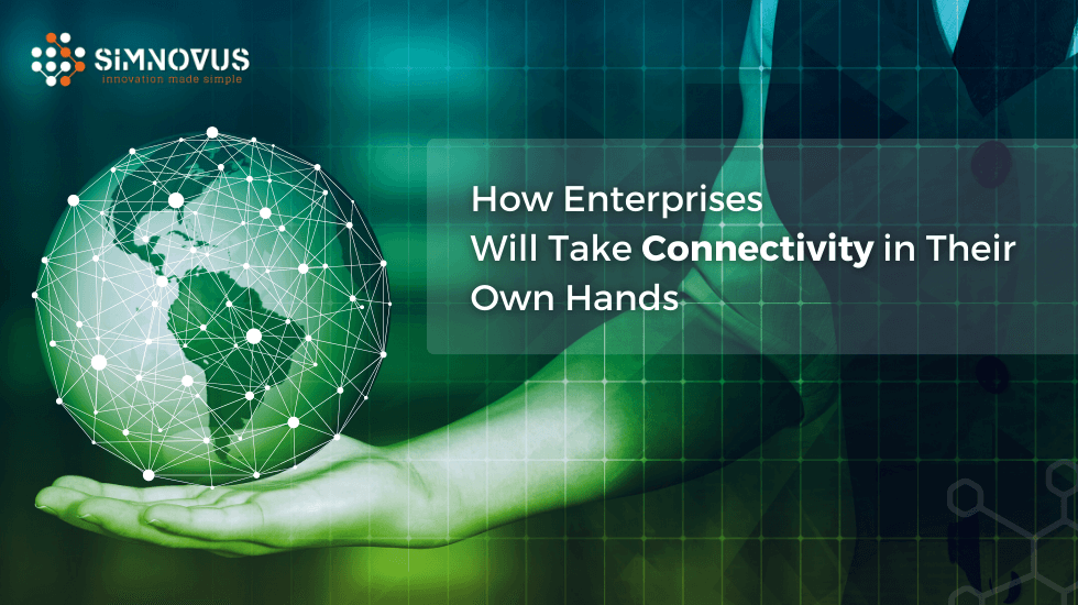How Enterprises Will Take Connectivity in Their Own Hands