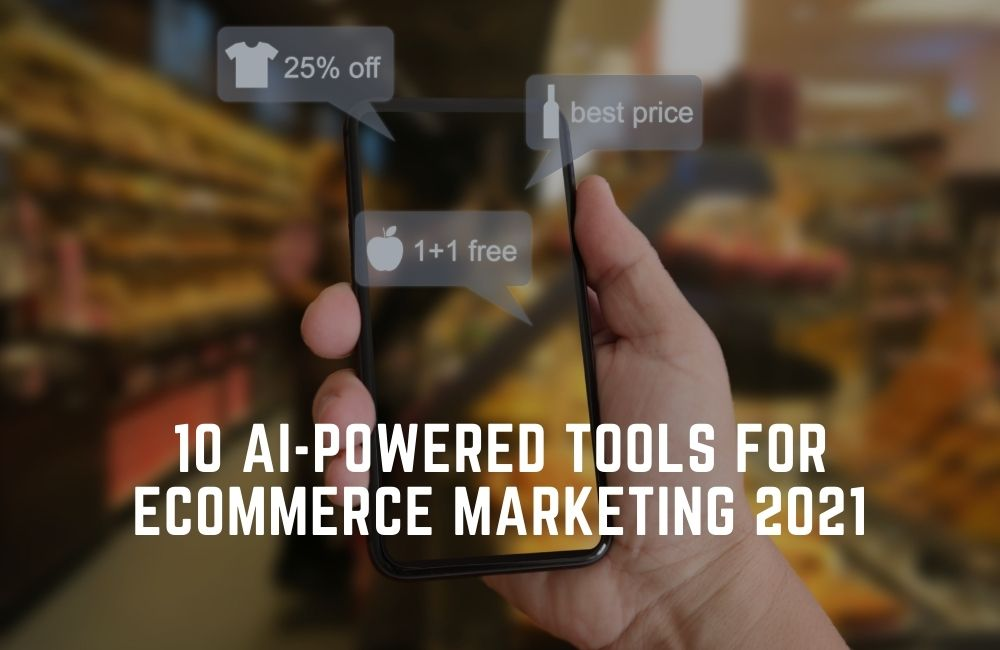10 AI-Powered Tools for eCommerce Marketing in 2021