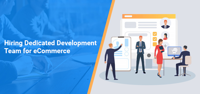 Advantages of Hiring a Dedicated Development Team for your next eCommerce Project!