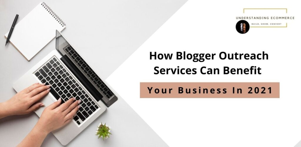 How Blogger Outreach Services Can Benefit Your Business In 2021