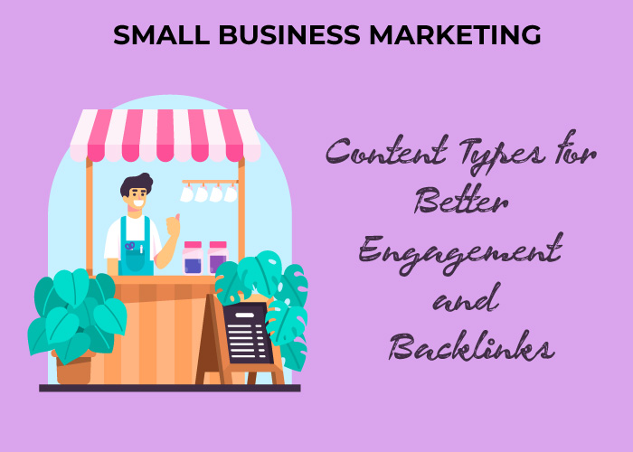 Small Business Marketing: Content Types for Better Engagement and Backlinks