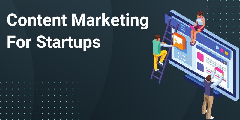 How to Build a Content Marketing Strategy for Startups