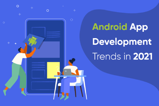 Top Trends to Consider for Android App Development in 2021