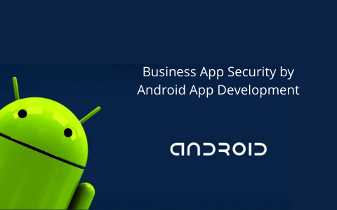 Enhance Business App Security by Android App Development