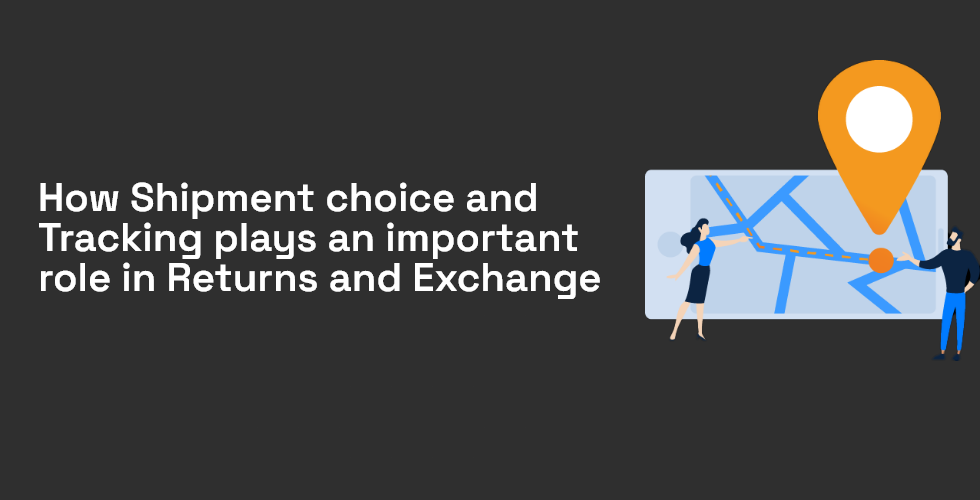 How Shipment Choice and Tracking Plays an Important Role in Returns and Exchange