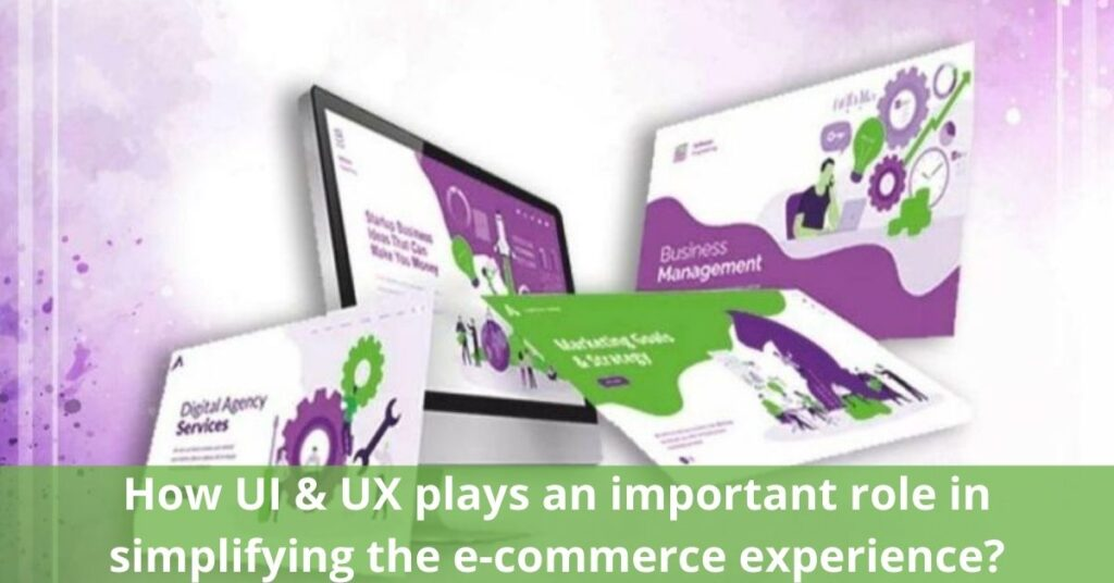 UI & UX plays an important role in simplifying the eCommerce experience