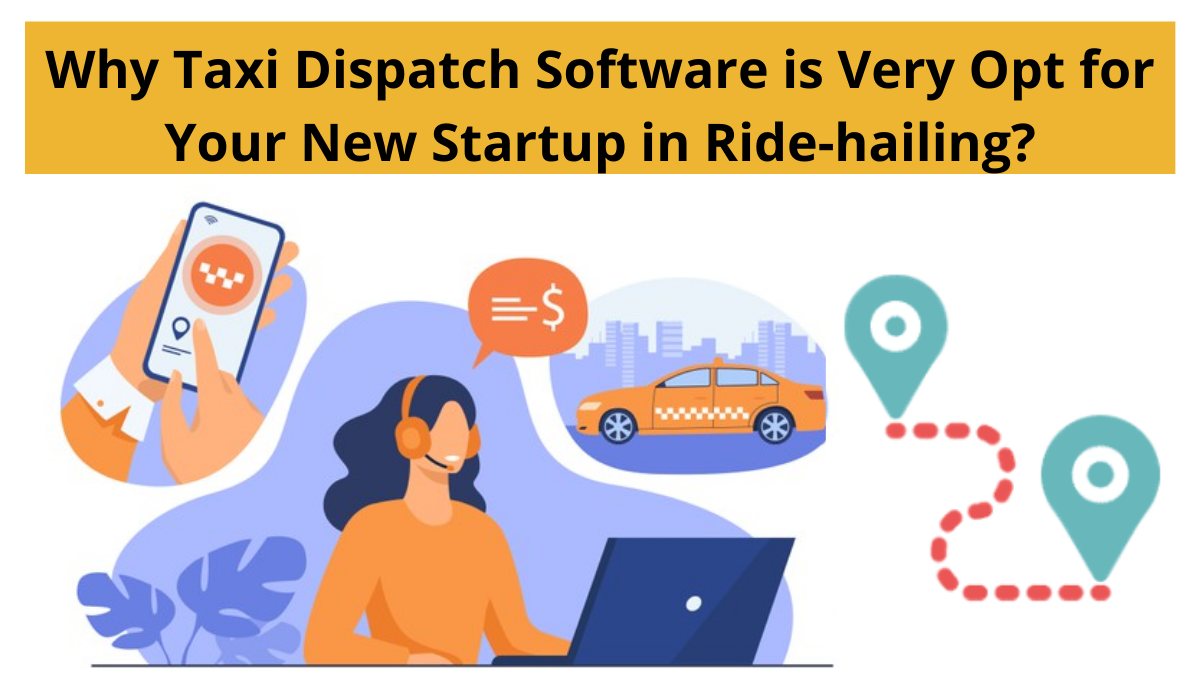 Why Taxi Dispatch Software is Essential for Ride-Hailing Startups