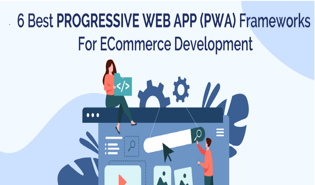 6 Best Progressive Web App (PWA) Frameworks For eCommerce Development