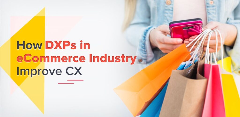 Ways DXPs are Improving Retail & eCommerce Customer Experience