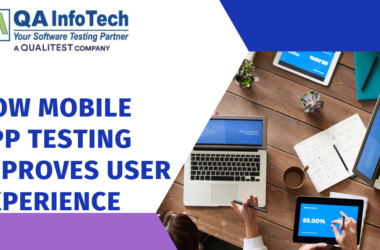 How mobile app testing improves user experience