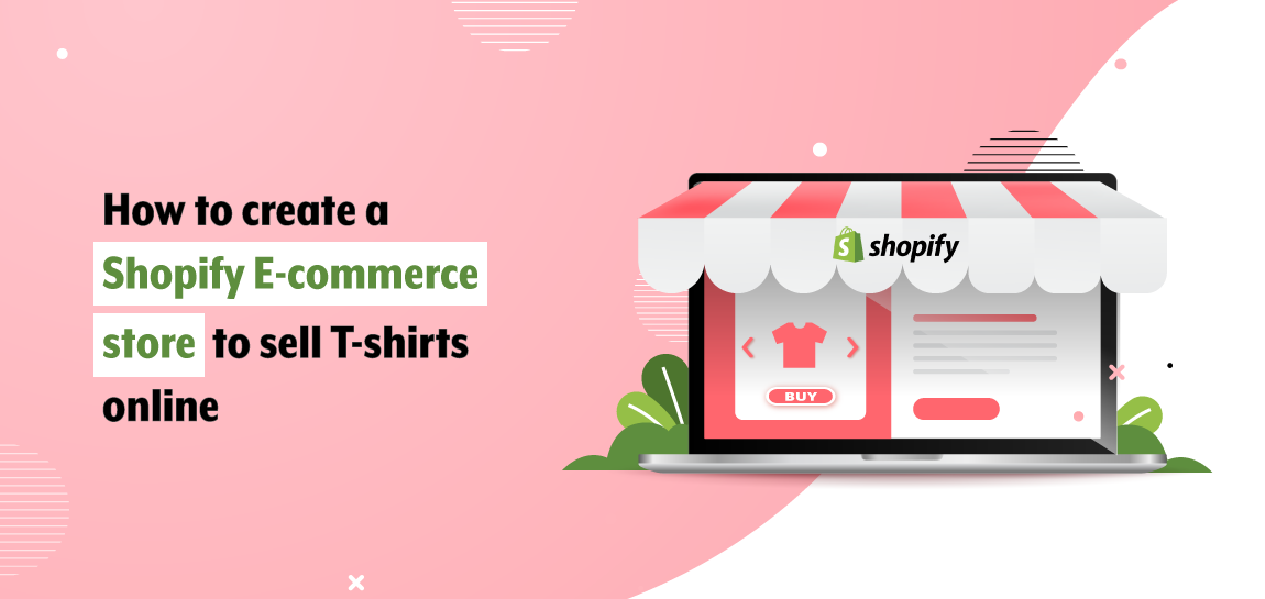 How to Create a Shopify eCommerce Store to Sell T-shirts Online