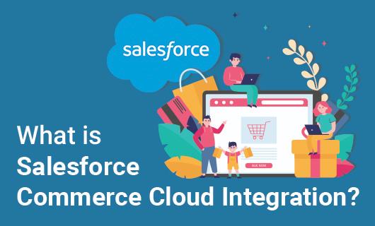 What is Salesforce Commerce Cloud Integration?